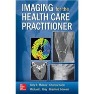Imaging for the Health Care Practitoner by Malone, Terry; Hazle, Charles, 9780071818391
