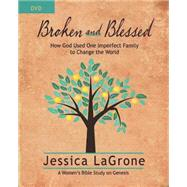 Broken and Blessed: How God Used One Imperfect Family to Change the World, Women's Bible Study by Lagrone, Jessica, 9781426778391
