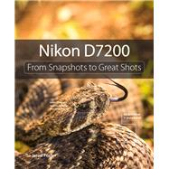Nikon D7200 From Snapshots to Great Shots by Foster, Jerod, 9780134268392