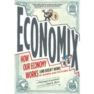 Economix: How and Why Our Economy Works (and Doesn't Work) in Words and Pictures by Goodwin, Michael; Burr, Dan; Bach, David; Bakan, Joel, 9780810988392