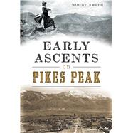Early Ascents on Pikes Peak by Smith, Woody, 9781467118392