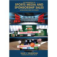 The Fundamentals of Sports Media and Sponsorship Sales by Halberstam, David J., 9780692488393