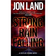 Strong Rain Falling A Caitlin Strong Novel by Land, Jon, 9780765368393