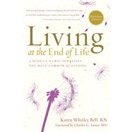 Living at the End of Life A Hospice Nurse Addresses the Most Common Questions by Bell, Karen Whitley, 9781454928393