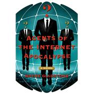 Agents of the Internet Apocalypse A Novel by Gladstone, Wayne, 9781250048394