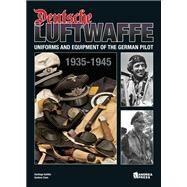 Deutsche Luftwaffe : Uniforms and Equipment of the German Pilot