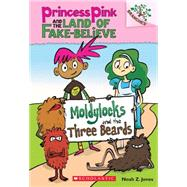 Moldylocks and the Three Beards: A Branches Book (Princess Pink and the Land of Fake-Believe #1) by Jones, Noah Z., 9780545638395