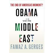 Obama and the Middle East The End of America's Moment? by Gerges, Fawaz A., 9781137278395