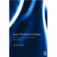 Jung's Wandering Archetype: Race and religion in analytical psychology by Dohe; Carrie B., 9781138888395