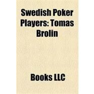 Swedish Poker Players : Tomas Brolin, Isildur1, William Thorson, Ken Lennaárd, Martin de Knijff, Erik Sagström, Christer Johansson, Chris Björin by , 9781156228395