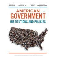 American Government Institutions and Policies by Wilson, James Q.; DiIulio, Jr., John J.; Bose, Meena; Levendusky, Matthew S., 9781337568395