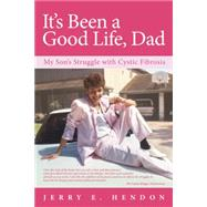 It�s Been a Good Life, Dad by Hendon, Jerry E., 9781491778395