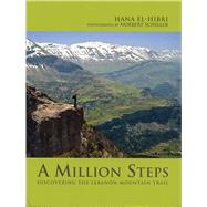 A Million Steps: Discovering the Lebanon Mountain Trail by El-hibri, Hana; Schiller, Norbert; Chaya, Maxime, 9781566568395
