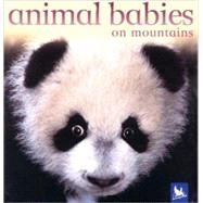 Animal Babies On Mountains by Unknown, 9780753458396