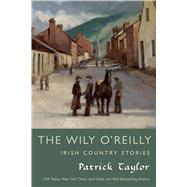 The Wily O'Reilly: Irish Country Stories by Taylor, Patrick, 9780765338396