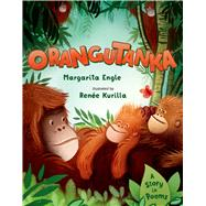 Orangutanka A Story in Poems by Engle, Margarita; Kurilla, Renee, 9780805098396