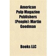 American Pulp Magazine Publishers : Martin Goodman by , 9781156458396