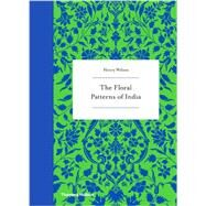 The Floral Patterns of India by Wilson, Henry, 9780500518397