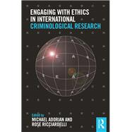 Engaging with Ethics in International Criminological Research by Adorjan; Michael, 9781138938397