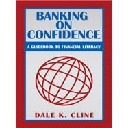 Banking on Confidence: A Guidebook to Financial Literacy by Cline, Dale K., 9781491758397