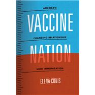 Vaccine Nation: America's Changing Relationship With Immunization by Conis, Elena, 9780226378398