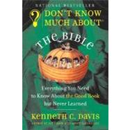 Don't Know Much About the Bible by Davis, Kenneth C., 9780380728398