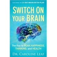 Switch on Your Brain: The Key to Peak Happiness, Thinking, and Health by Leaf, Caroline, 9780801018398