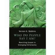 Who Do People Say I Am?: Rewriting Gospel in Emerging Christianity by Robbins, Vernon K., 9780802868398