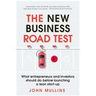 The New Business Road Test What entrepreneurs and investors should do before launching a lean start-up by Mullins, John, 9781292208398