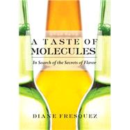 A Taste of Molecules: In Search of the Secrets of Flavor by Fresquez, Diane, 9781558618398