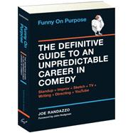 Funny on Purpose: The Definitive Guide to an Unpredictable Career in Comedy: Standup + Improv + Sketch + TV + Writing + Directing + Youtube by Randazzo, Joe; Sikoryak, R.; Hodgman, John, 9781452128399