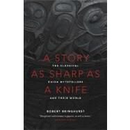 A Story as Sharp as a Knife The Classical Haida Mythtellers and Their World by Bringhurst, Robert, 9781553658399