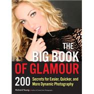 The Big Book of Glamour 200 Secrets for Easier, Quicker and More Dynamic Photography by Young, Richard, 9781608958399