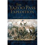 The Yazoo Pass Expedition by Mccluney, Larry Allen, Jr., 9781625858399