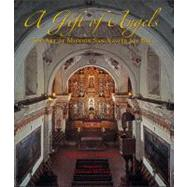 A Gift of Angels: The Art of Mission San Xavier Del Bac by Fontana, Bernard L., 9780816528400