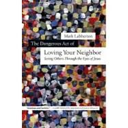 The Dangerous Act of Loving Your Neighbor by Labberton, Mark, 9780830838400