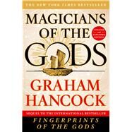 Magicians of the Gods Sequel to the International Bestseller Fingerprints of the Gods by Hancock, Graham, 9781250118400