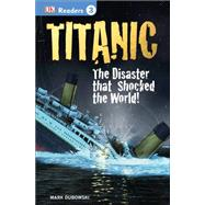 DK Readers L3: Titanic The Disaster that Shocked the World! by Dubowski, Mark, 9781465428400