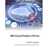 IBM Cloud Platform Primer by Iyengar, Ashok K., 9781583478400
