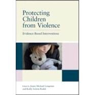 Protecting Children from Violence: Evidence-Based Interventions by Lampinen; James M., 9781848728400