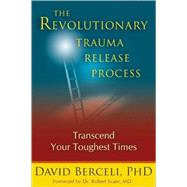 The Revolutionary Trauma Release Process Transcend Your Toughest Times by Berceli, David, 9781897238400
