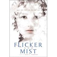 Flicker and Mist by Thompson, Mary G., 9780544648401
