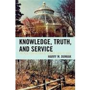 Knowledge, Truth, and Service : The New York Botanical Garden, 1891 To 1980 by Dunkak, Harry M., 9780761838401
