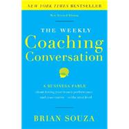 The Weekly Coaching Conversation: A Business Fable About Taking Your Team's Performance-and Your Career-to the Next Level by Souza, Brian, 9780996018401