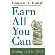 Earn All You Can by House, Donald R., Sr., 9781501808401