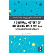 A Cultural History of Reforming Math for All: The Paradox of Making In/equality by Diaz; Jennifer D., 9781138638402