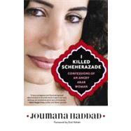 I Killed Scheherazade : Confessions of an Angry Arab Woman