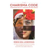 The Charisma Code Communicating in A Language Beyond Words by Lieberman, Robin Sol, 9781940468402