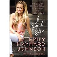 I Said Yes by Johnson, Emily Maynard; Gregory, A. J. (CON), 9780718038403