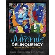 Juvenile Delinquency Theory, Practice, and Law by Siegel, Larry J.; Welsh, Brandon C., 9781285458403